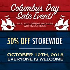 October 12th is the day you can sail into GREAT savings at our Columbus Day Sale! 50% off storewide! Don't miss this event!