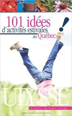 101 Idees D'activites Estivales Au Quebec : Vive La Belle Saison au Grand Air… Air, Outdoor Decor, Summer Activities, Tourism, Hobbies, Language, Livres