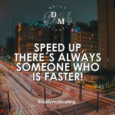 Speed up there's always someone who is faster.  #dailymotivatingCheck out my instagram account @dailymotivating for more like this!