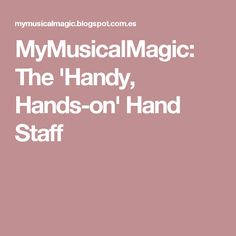 MyMusicalMagic: The 'Handy, Hands-on' Hand Staff