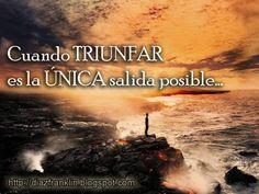 """Que """"triunfar"""" sea tu única salida posible."""