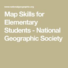 Map Skills for Elementary Students - National Geographic Society