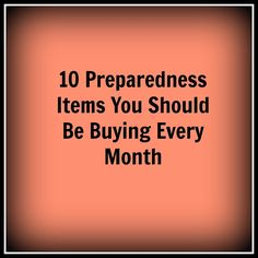 Living Life in Rural Iowa: 10 Preparedness Items You Should Be Buying Every Month