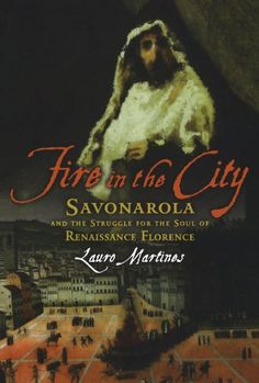 Fire in the City: Savonarola and the Struggle for the Soul of Renaissance Florence by Lauro Martines,http://www.amazon.com/dp/0195327101/ref=cm_sw_r_pi_dp_7tmnsb1CXZ46KEP3