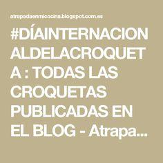 #DÍAINTERNACIONALDELACROQUETA : TODAS LAS CROQUETAS PUBLICADAS EN EL BLOG - Atrapada en mi cocina Blog, Cooking, Blogging