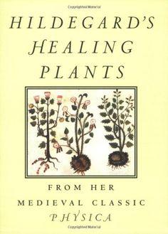 Hildegard's Healing Plants: From Her Medieval Classic Physica by Hildegard Von Bingen