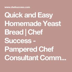 Quick and Easy Homemade Yeast Bread | Chef Success - Pampered Chef Consultant Community