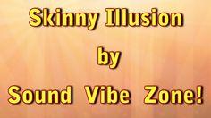 Skinny Illusion - Sound Vibe Zone
