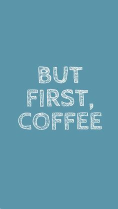 But First Coffee ★ Find more funny wallpapers for your #iPhone + #Android @prettywallpaper