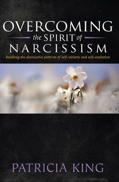 Overcoming the spirit of Narcissism by Patricia King. $5.71. Author: Patricia King. Publisher: Christian Services Association (February 8, 2011). 80 pages