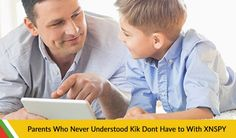 Parents Who Never Understood Kik Don't Have To With XNSPY | XNSPY Official Blog