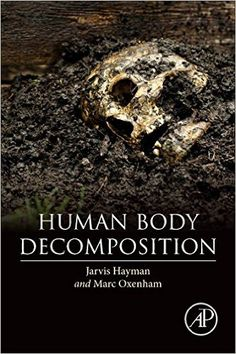 Human Body Decomposition: Amazon.co.uk: Jarvis Hayman, Marc Oxenham: 9780128036914: Books