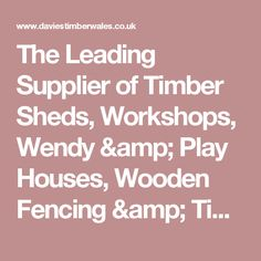 The Leading Supplier of Timber Sheds, Workshops, Wendy & Play Houses, Wooden Fencing & Timber Decking in Wales - Davies Timber (Wales) Ltd.