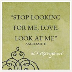 """Stop looking for me, love. Look at me."" #ChasingGod ow.ly/sxbyy"