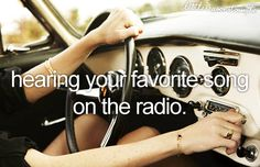 Hearing your favorite song on the radio.