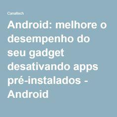 Android: melhore o desempenho do seu gadget desativando apps pré-instalados - Android