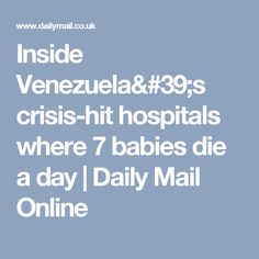 Inside Venezuela's crisis-hit hospitals where 7 babies die a day | Daily Mail Online
