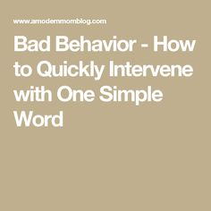 Bad Behavior - How to Quickly Intervene with One Simple Word