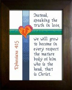 cross stitch bible verse Ephesians instead speaking the truth in love,we will grow to become in every respect the mature body of him who is the head that is Christ Cross Stitch Charts, Cross Stitch Designs, Cross Stitch Patterns, Cross Stitching, Cross Stitch Embroidery, Scripture Art, Bible, Knit Or Crochet, Crochet Stitches