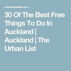 30 Of The Best Free Things To Do In Auckland | Auckland | The Urban List