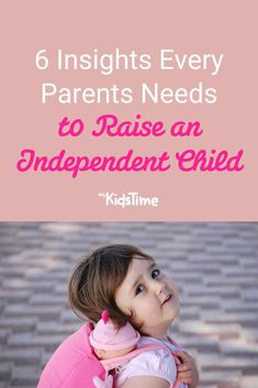 6 Insights Every Parent Needs to Raise an Independent Child Parent Coaching, Parenting Advice, Raising, Insight, Parents, Things To Come, Learning, Children, Life