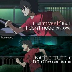 Anime :Anohana ☘️ It also has movie ,too No one needs me.they all live perfect lives without me in them.it's for the best so you'll be happy Sad Anime Quotes, Manga Quotes, I Dont Need Anyone, Anime Triste, Anohana, Dark Quotes, Depression Quotes, Anime Depression, Anime Life