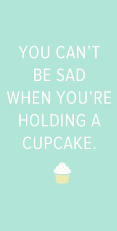 Motivational Quotes : We Love Cupcakes Love Me Quotes, Cute Quotes, Quotes To Live By, Funny Quotes, Cool Words, Wise Words, Favorite Quotes, Best Quotes, Motivational Quotes