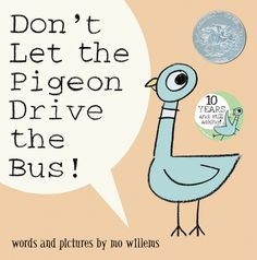 Mo Willems' pigeon books are a favorite!