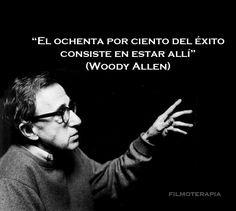 """""""El ochenta por ciento del éxito consiste en estar allí"""" (Woody Allen)"""