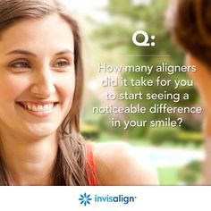 Invisalign patients, when did you first notice a change in your smile?