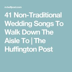 41 Non-Traditional Wedding Songs To Walk Down The Aisle To | The Huffington Post