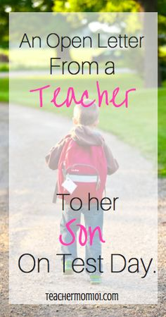 Teacher Mom 101: An Open Letter from a Teacher to her Son on Test Day