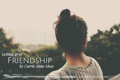Letting go of friendship by Carrie-Anne Moss