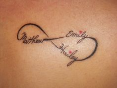 All three of my children's names. I love my babies & I love this tattoo that my husband drew for me. :)