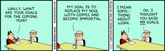 """""""My goal is to replace my soul with coffee and become immortal""""   ~ Wally (Dilbert 2007)"""