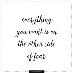 words to live by // motivational quotes // inspirational quote // don't let fear stop you // everything you want is on the other side of fear // overcome your fears