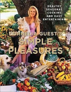 Cornelia Guest's Simple Pleasures : Healthy Seasonal Cooking HARDCOVER