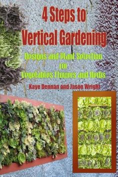 4 Steps to Vertical Gardening Designs and Plant Selection for Vegetables Flowers and Herbs Gardening Series * Want to know more, click on the image.