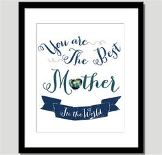 You Are the Best Mother in the World  Print by CoCoStineDesigns, $15.00