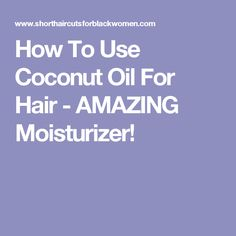 How To Use Coconut Oil For Hair - AMAZING Moisturizer!