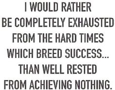 Exhausted from hard times which breed success