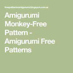 Amigurumi Monkey-Free Pattern - Amigurumi Free Patterns