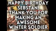 Happy 33rd Birthday Sebastian Stan 2k15 <--- This is a video that I made for Sebastian Stan's birthday and I got over 100 submissions so thank you to everyone who took part :)