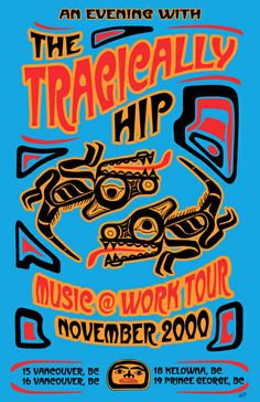The Tragically Hip Haida Poster by Will Ruocco 2000 Tour Posters, Band Posters, Music Posters, The Neverending Story, Record Art, Greatest Rock Bands, Expressive Art, Music Heals, Poster Pictures