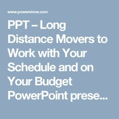 PPT – Long Distance Movers to Work with Your Schedule and on Your Budget PowerPoint presentation | free to download  - id: 84ad37-ZTk5O