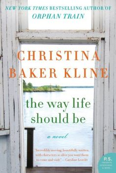 The Way Life Should Be by Christina Baker Kline, -Great story with great recipies.