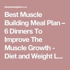 Best Muscle Building Meal Plan – 6 Dinners To Improve The Muscle Growth - Diet and Weight Loss
