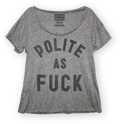 WANT. Polite as Fuck