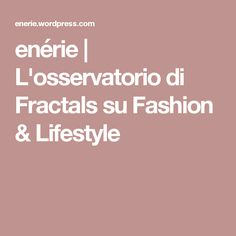 enérie | L'osservatorio di Fractals su Fashion & Lifestyle