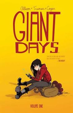 Giant Days by John Allison/Whitney Cogar/Lissa Treiman. Susan, Esther, and Daisy started at university three weeks ago and became fast friends. Now, away from home for the first time, all three want to reinvent themselves.